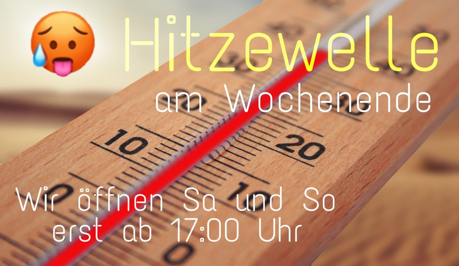 Hitzewelle | geänderte Öffnungszeiten